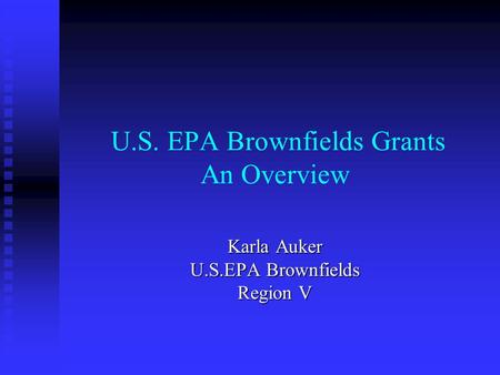 U.S. EPA Brownfields Grants An Overview Karla Auker U.S.EPA Brownfields Region V.