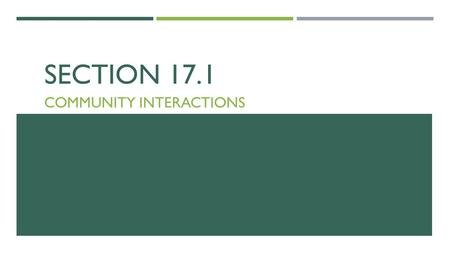 SECTION 17.1 COMMUNITY INTERACTIONS. EVOLUTION  Organisms in communities are adapted to live there by natural selection  Natural selection influences.