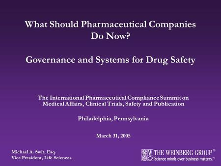 The International Pharmaceutical Compliance Summit on Medical Affairs, Clinical Trials, Safety and Publication Philadelphia, Pennsylvania March 31, 2005.