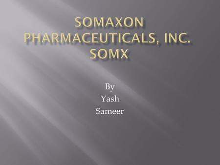 By Yash Sameer.  Buy: $3.30  Sell: $7.50  Somaxon Pharmaceuticals is a pharmaceutical company focused on the in-licensing, development and commercialization.