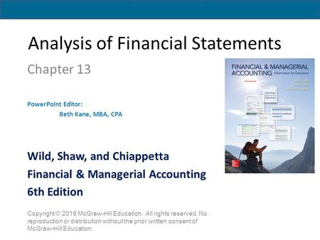 Analysis of Financial Statements Chapter 13 PowerPoint Editor: Beth Kane, MBA, CPA Copyright © 2016 McGraw-Hill Education. All rights reserved. No reproduction.
