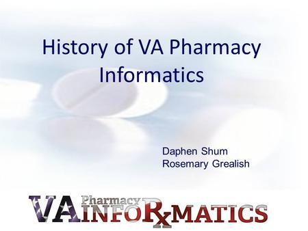 History of VA Pharmacy Informatics Daphen Shum Rosemary Grealish.