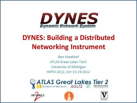 DYNES: Building a Distributed Networking Instrument Ben Meekhof ATLAS Great Lakes Tier2 University of Michigan HEPiX 2012, Oct 15-19 2012.