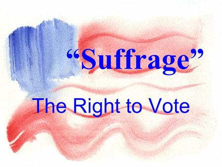 "The Right to Vote ""Suffrage"". Voting is State Regulated."