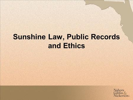 Sunshine Law, Public Records and Ethics. Discussion Topics Government in the Sunshine Public Records Code of Ethics The Bluewater Bay MSBU Board has a.