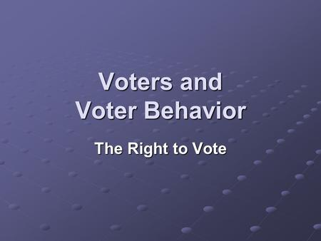 Voters and Voter Behavior The Right to Vote. Voting Qualifications States must allow all people to vote who meet the minimum requirements set by the federal.