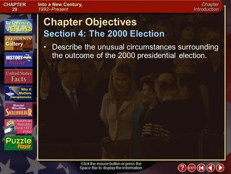 Intro 5 Click the mouse button or press the Space Bar to display the information. Chapter Objectives Section 4: The 2000 Election Describe the unusual.