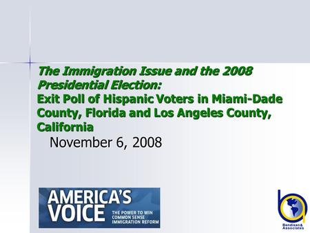 The Immigration Issue and the 2008 Presidential Election: Exit Poll of Hispanic Voters in Miami-Dade County, Florida and Los Angeles County, California.