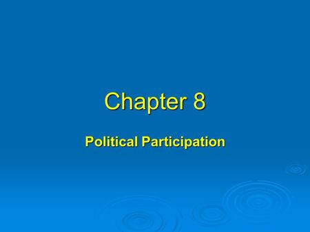 Chapter 8 Political Participation. I.A closer look at nonvoting  A.Alleged problem: low turnout of voters in the United States compared with Europe 1.Since.