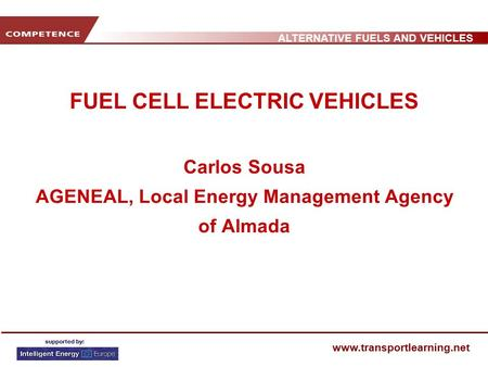 ALTERNATIVE FUELS AND VEHICLES www.transportlearning.net FUEL CELL ELECTRIC VEHICLES Carlos Sousa AGENEAL, Local Energy Management Agency of Almada.