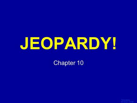 Template by Bill Arcuri, WCSD Click Once to Begin JEOPARDY! Chapter 10.