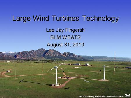 Large Wind Turbines Technology Lee Jay Fingersh BLM WEATS August 31, 2010.