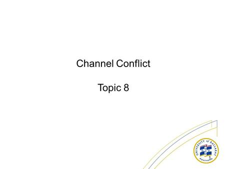 1 Channel Conflict Topic 8. 2 There are many ways or channels by which information, products or services reach customers.