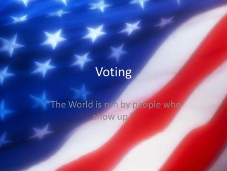 "Voting ""The World is run by people who show up.""."