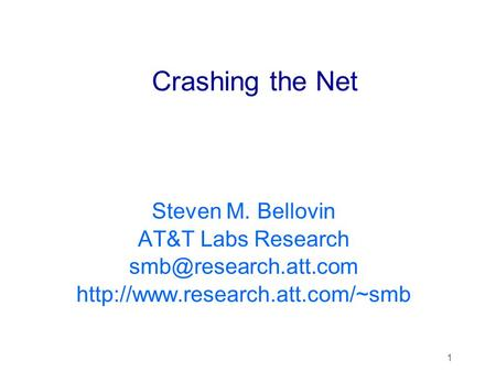 1 Crashing the Net Steven M. Bellovin AT&T Labs Research