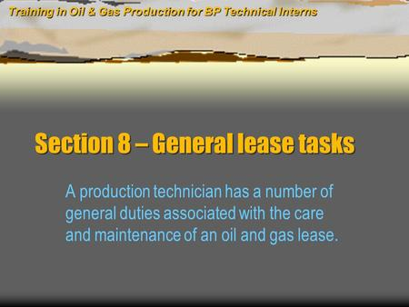 Training in Oil & Gas Production for BP Technical Interns Section 8 – General lease tasks A production technician has a number of general duties associated.