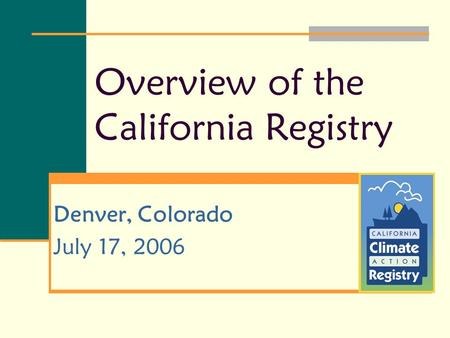 Overview of the California Registry Denver, Colorado July 17, 2006.