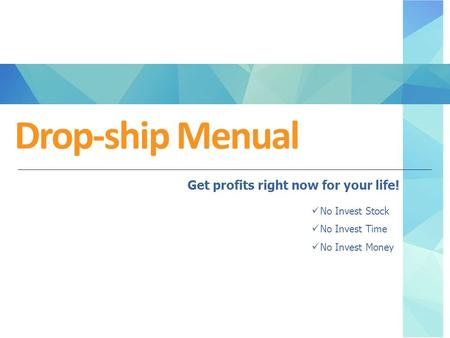 Drop-ship Menual Get profits right now for your life! No Invest Stock No Invest Time No Invest Money.
