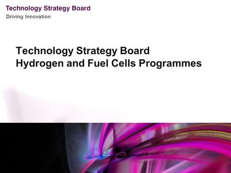 Driving Innovation Technology Strategy Board Hydrogen and Fuel Cells Programmes.