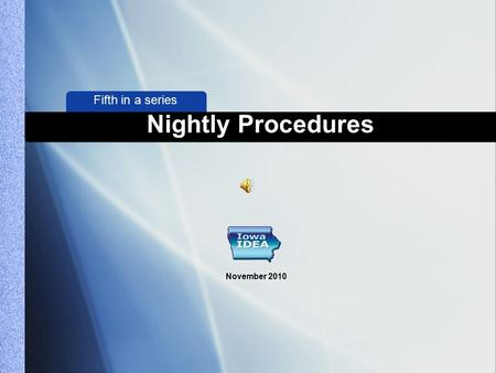 Fifth in a series Nightly Procedures November 2010.