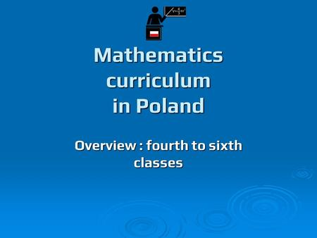 Mathematics curriculum in Poland Overview : fourth to sixth classes.