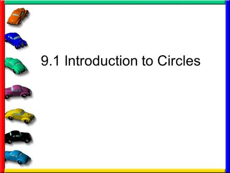 9.1 Introduction to Circles. Some definitions you need Circle – set of all points in a plane that are equidistant from a given point called a center of.