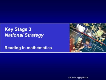 Key Stage 3 National Strategy Reading in mathematics © Crown Copyright 2003.