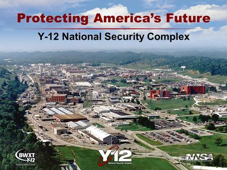 Y-12 National Security Complex Protecting America's Future.