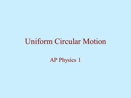 Uniform Circular Motion AP Physics 1. Centripetal Acceleration In order for an object to follow a circular path, a force needs to be applied in order.