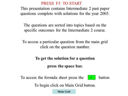 Main Grid This presentation contains Intermediate 2 past paper questions complete with solutions for the year 2003. The questions are sorted into topics.