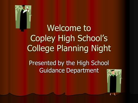 Welcome to Copley High School's College Planning Night Presented by the High School Guidance Department.