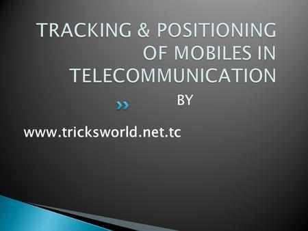 BY www.tricksworld.net.tc.  INTRODUCTION  NEED FOR MOBILE TRACKING  EXISTING TECHNOLOGIES & CONSTRAINTS  LOCATION TRACKING CURVE METHOD  CONCLUSION.