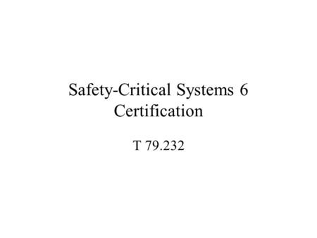 Safety-Critical Systems 6 Certification