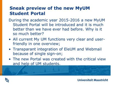 Sneak preview of the new MyUM Student Portal During the academic year 2015-2016 a new MyUM Student Portal will be introduced and it is much better than.