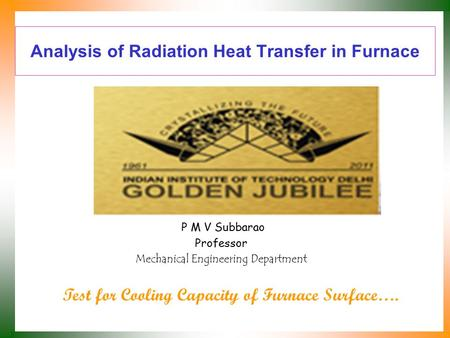 Analysis of Radiation Heat Transfer in Furnace P M V Subbarao Professor Mechanical Engineering Department Test for Cooling Capacity of Furnace Surface….
