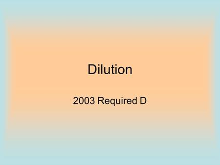 Dilution 2003 Required D. Information Given A student is instructed to determine the concentration of a solution of CoCl 2 based on absorption of light.