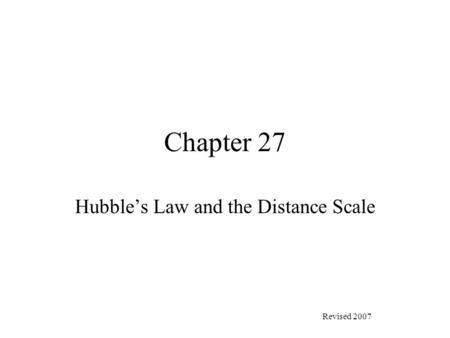 Chapter 27 Hubble's Law and the Distance Scale Revised 2007.