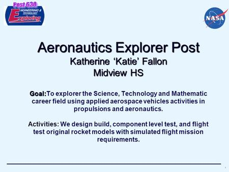 1 Aeronautics Explorer Post Katherine 'Katie' Fallon Midview HS Goal: Aeronautics Explorer Post Katherine 'Katie' Fallon Midview HS Goal:To explorer the.