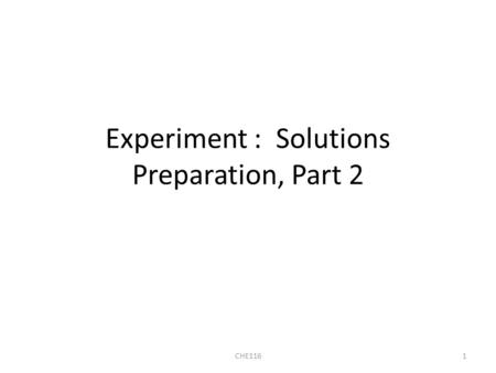 Experiment : Solutions Preparation, Part 2 1CHE116.