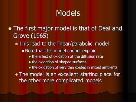 Models The first major model is that of Deal and Grove (1965) The first major model is that of Deal and Grove (1965) This lead to the linear/parabolic.