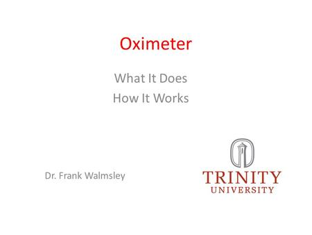 Oximeter What It Does How It Works Dr. Frank Walmsley.
