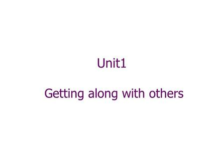 Unit1 Getting along with others. Reading 1 Discussion Do you have any important events or unforgettable experiences with your close friends? Please share.