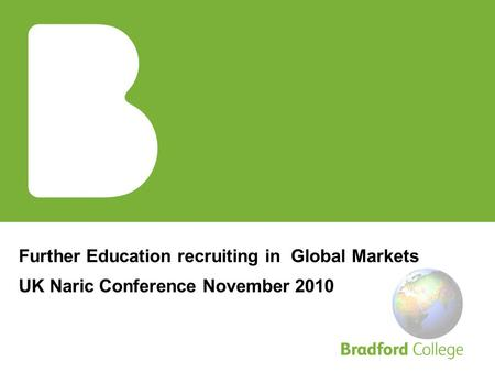 Further Education recruiting in Global Markets UK Naric Conference November 2010.