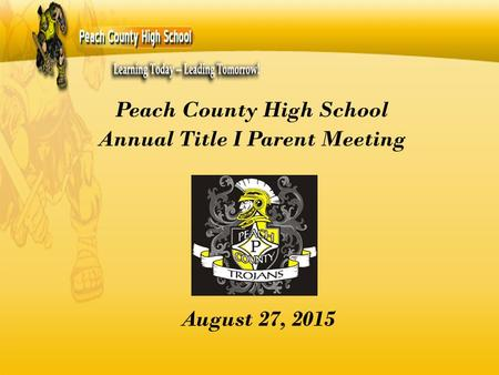August 27, 2015 Peach County High School Annual Title I Parent Meeting.