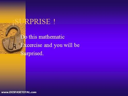 ¡SURPRISE ! Do this mathematic Excercise and you will be Surprised. www.DESFASETOTAL.com.