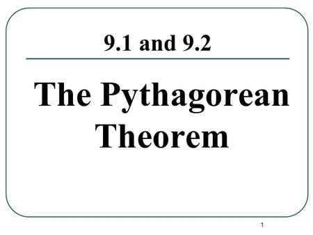 1 9.1 and 9.2 The Pythagorean Theorem. 2 A B C Given any right triangle, A 2 + B 2 = C 2.