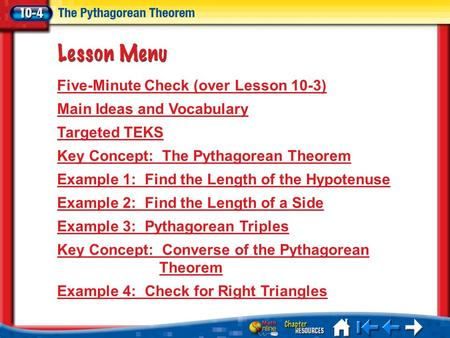 Lesson 4 Menu Five-Minute Check (over Lesson 10-3) Main Ideas and Vocabulary Targeted TEKS Key Concept: The Pythagorean Theorem Example 1: Find the Length.