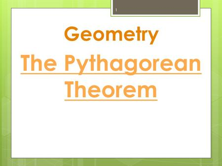Geometry 1 The Pythagorean Theorem. 2 A B C Given any right triangle, A 2 + B 2 = C 2.