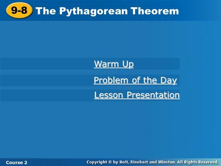 9-8 The Pythagorean Theorem Course 2 Warm Up Warm Up Problem of the Day Problem of the Day Lesson Presentation Lesson Presentation.