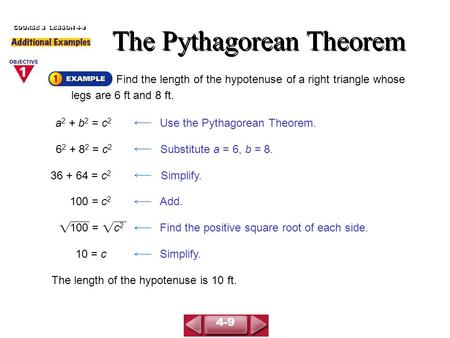 Find the length of the hypotenuse of a right triangle whose legs are 6 ft and 8 ft. The Pythagorean Theorem COURSE 3 LESSON 4-9 The length of the hypotenuse.